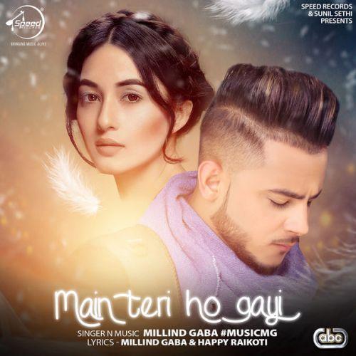 Main Teri Ho Gayi Millind Gaba new mp3 song free download, Main Teri Ho Gayi Millind Gaba full album