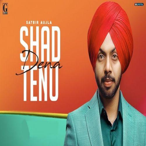 Shad Dena Tenu Satbir Aujla new mp3 song free download, Shad Dena Tenu Satbir Aujla full album