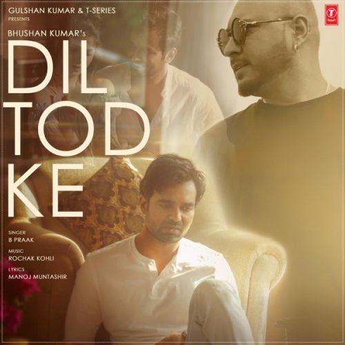 Dil Tod Ke B Praak new mp3 song free download, Dil Tod Ke B Praak full album
