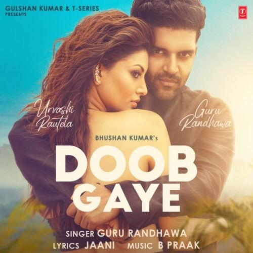 Doob Gaye Guru Randhawa new mp3 song free download, Doob Gaye Guru Randhawa full album