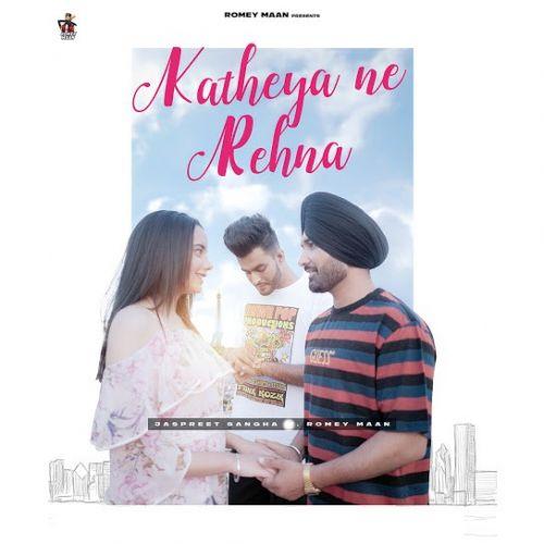 Katheya Ne Rehna Jaspreet Sangha, Romey Maan new mp3 song free download, Katheya Ne Rehna Jaspreet Sangha, Romey Maan full album
