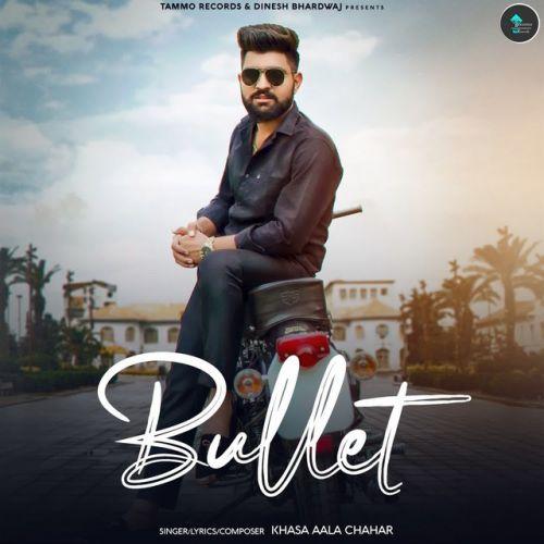 Bullet Khasa Aala Chahar new mp3 song free download, Bullet Khasa Aala Chahar full album