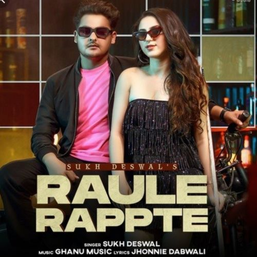 Raule Rappte Sukh Deswal new mp3 song free download, Raule Rappte Sukh Deswal full album
