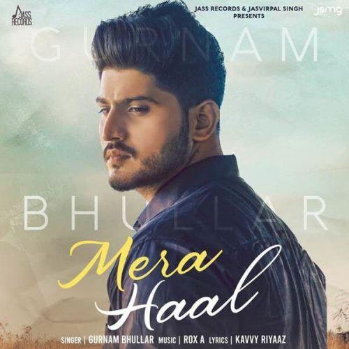 Mera Haal Gurnam Bhullar new mp3 song free download, Mera Haal Gurnam Bhullar full album