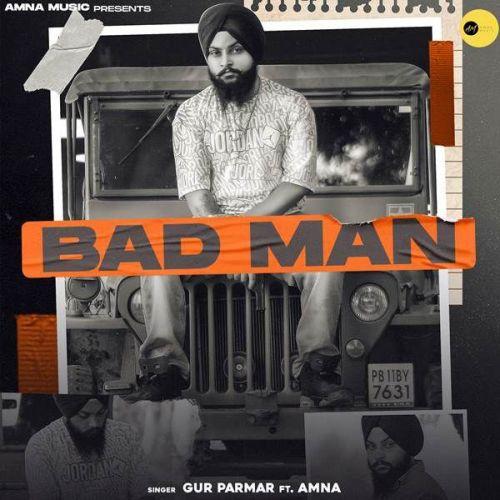 Bad Man Gur Parmar, Amna new mp3 song free download, Bad Man Gur Parmar, Amna full album