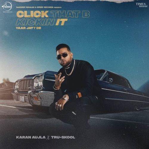 Click That B Kickin It (Yaar Jatt De) Karan Aujla new mp3 song free download, Click That B Kickin It (Yaar Jatt De) Karan Aujla full album