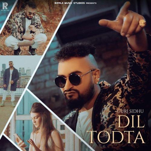 Dil Todta Gurj Sidhu new mp3 song free download, Dil Todta Gurj Sidhu full album